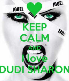Poster: KEEP CALM AND I love DUDI SHARON