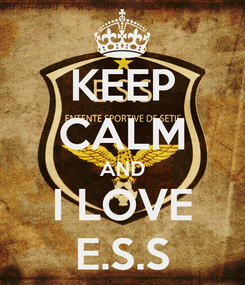 Poster: KEEP CALM AND I LOVE E.S.S