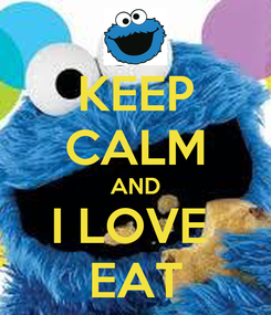Poster: KEEP CALM AND I LOVE  EAT