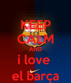 Poster: KEEP CALM AND i love  el barça