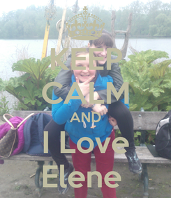 Poster: KEEP CALM AND I Love Elene