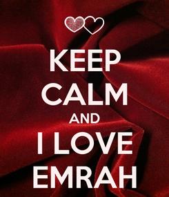 Poster: KEEP CALM AND I LOVE EMRAH