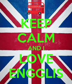 Poster: KEEP CALM AND I LOVE ENGGLIS