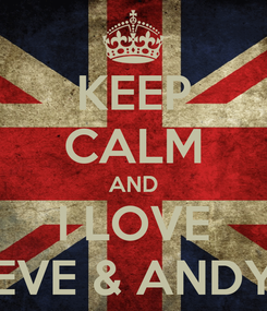Poster: KEEP CALM AND I LOVE EVE & ANDY