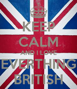 Poster: KEEP CALM AND I LOVE EVERTHING BRITISH