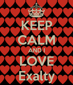 Poster: KEEP CALM AND I LOVE Exalty