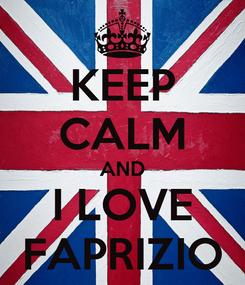 Poster: KEEP CALM AND I LOVE FAPRIZIO
