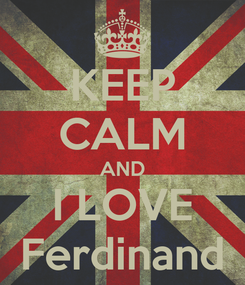 Poster: KEEP CALM AND I LOVE Ferdinand