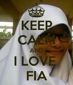 Poster: KEEP CALM AND I LOVE  FIA