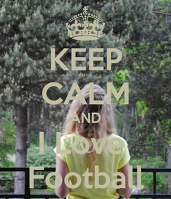 Poster: KEEP CALM AND I Love  Football