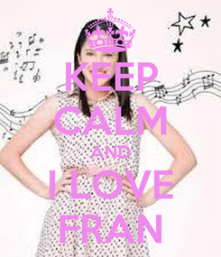 Poster: KEEP CALM AND I LOVE FRAN