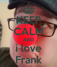 Poster: KEEP CALM AND i love Frank
