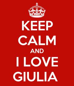 Poster: KEEP CALM AND I LOVE GIULIA