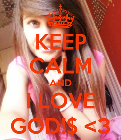 Poster: KEEP CALM AND I LOVE GOD!$ <3