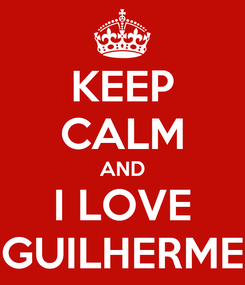 Poster: KEEP CALM AND I LOVE GUILHERME