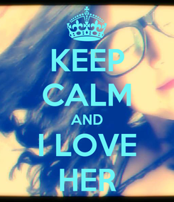 Poster: KEEP CALM AND I LOVE HER