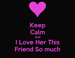 Poster: Keep Calm And I Love Her This Friend So much
