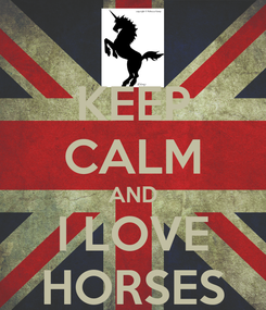 Poster: KEEP CALM AND I LOVE HORSES