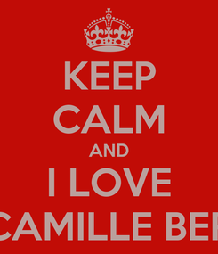 Poster: KEEP CALM AND I LOVE I LOVE CAMILLE BERGERON
