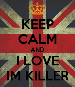 Poster: KEEP CALM AND I LOVE IM KILLER