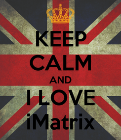Poster: KEEP CALM AND I LOVE iMatrix