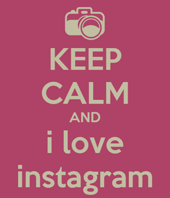 Poster: KEEP CALM AND i love instagram
