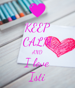 Poster: KEEP CALM AND I love Isti