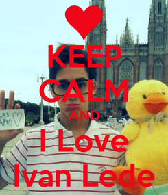 Poster: KEEP CALM AND I Love Ivan Lede