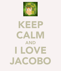 Poster: KEEP CALM AND I LOVE JACOBO