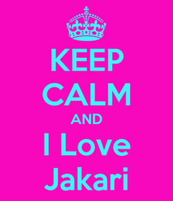 Poster: KEEP CALM AND I Love Jakari