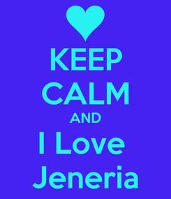 Poster: KEEP CALM AND I Love  Jeneria