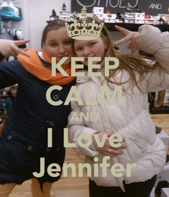Poster: KEEP CALM AND I Love Jennifer