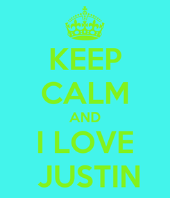 Poster: KEEP CALM AND I LOVE  JUSTIN