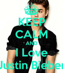 Poster: KEEP CALM AND I Love Justin Bieber