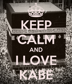 Poster: KEEP CALM AND I LOVE KABE