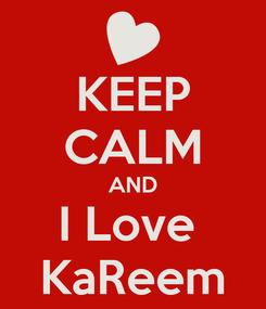 Poster: KEEP CALM AND I Love  KaReem