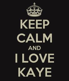 Poster: KEEP CALM AND I LOVE KAYE