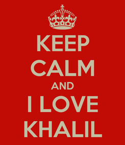 Poster: KEEP CALM AND I LOVE KHALIL