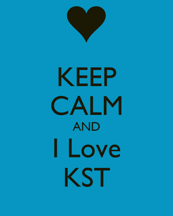 Poster: KEEP CALM AND I Love KST