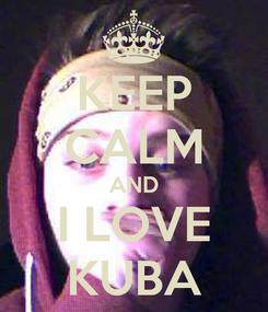 Poster: KEEP CALM AND I LOVE KUBA