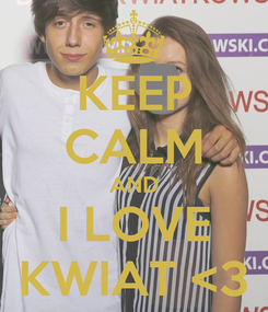 Poster: KEEP CALM AND I LOVE KWIAT <3