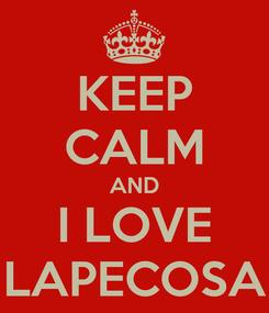 Poster: KEEP CALM AND I LOVE LAPECOSA