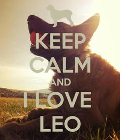 Poster: KEEP CALM AND I LOVE  LEO