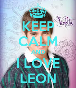 Poster: KEEP CALM AND I LOVE LEON