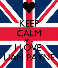Poster: KEEP CALM AND I LOVE  LIAM PAYNE