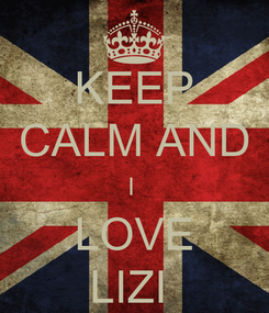Poster: KEEP CALM AND I  LOVE LIZI