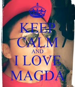 Poster: KEEP CALM AND I LOVE MAGDA