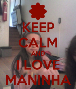 Poster: KEEP CALM AND I LOVE MANINHA