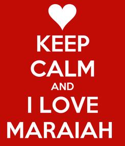 Poster: KEEP CALM AND I LOVE MARAIAH