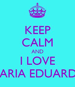 Poster: KEEP CALM AND I LOVE MARIA EDUARDA